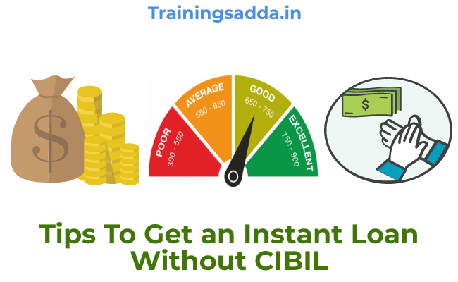 Tips To Get an Instant Loan Without CIBIL