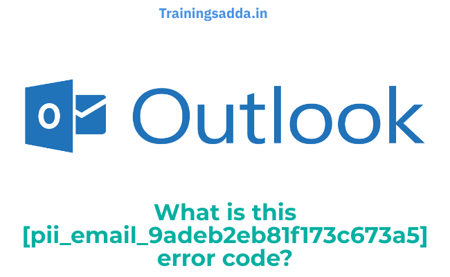 What is a [pii_email_9adeb2eb81f173c673a5] error code?