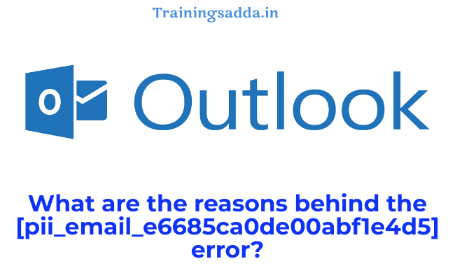 What are the reasons behind the [pii_email_e6685ca0de00abf1e4d5] error?