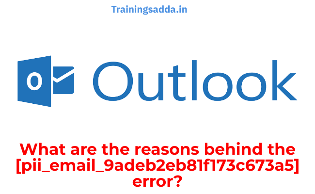 What are the reasons behind this [pii_email_9adeb2eb81f173c673a5] error?