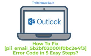 How To Fix [pii_email_5b2bf020001f0bc2e4f3] Error Code in 5 Easy Steps?