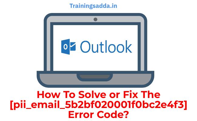 How to solve or fix the [pii_email_5b2bf020001f0bc2e4f3] error code?