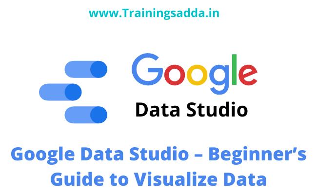 Google Data Studio – Beginner's Guide to Visualize Data