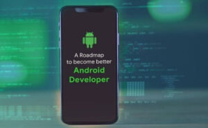 A Roadmap To Become Better Android Developer